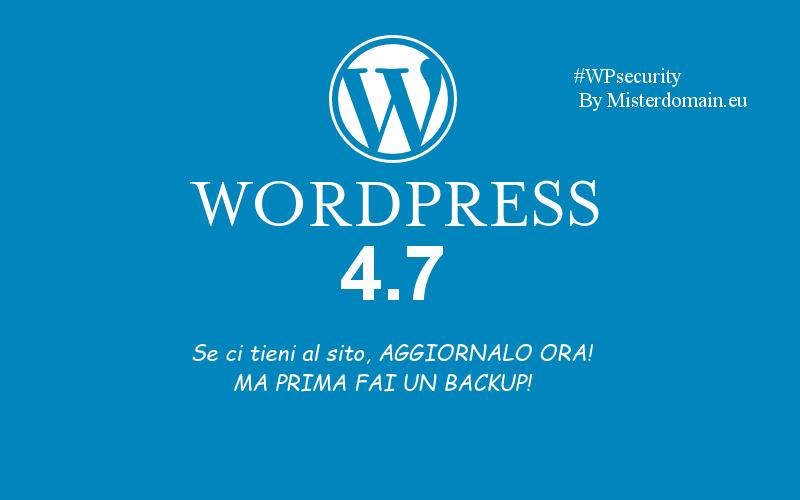 Nuova versione WordPress 4.7 - Aggiornate!
